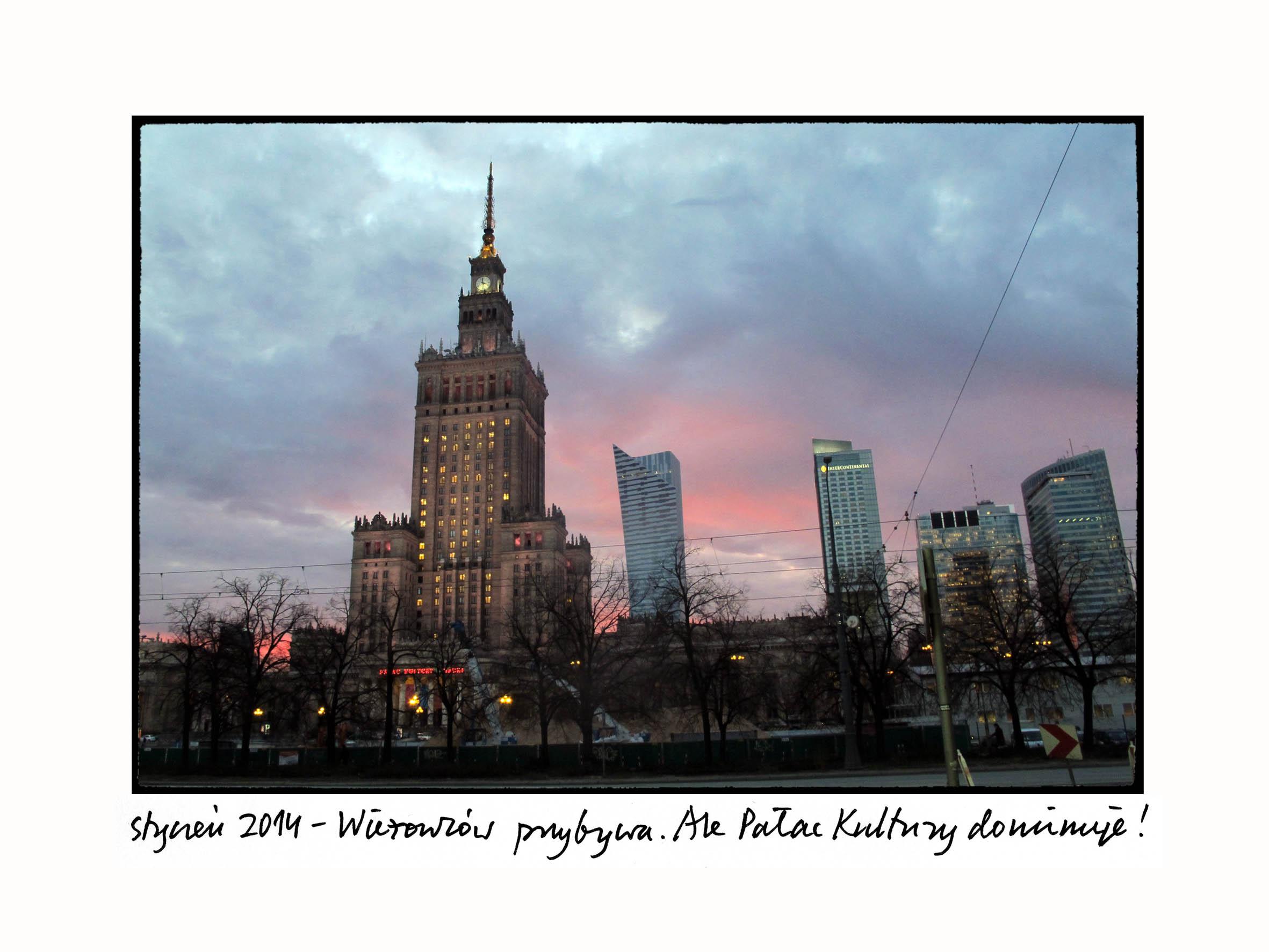 styczeń 2014 - Wieżowców przybywa. Ale Pałac          Kultury dominuje! / 2014 január - Egyre több felhőkarcoló.          De még a Kultúrpalota dominál!